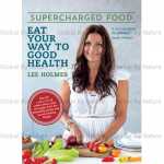 Supercharged Food Eat Your Way To Good Health